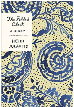 Heidi Julavits, The Folded Clock: A Diary (Doubleday, 2015)