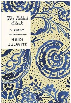 Heidi Julavits, The Folded Clock: A Diary (Doubleday, 2015)
